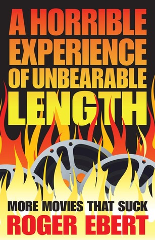 A Horrible Experience of Unbearable Length by Roger Ebert