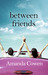 Between Friends by Amanda Cowen