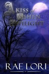 A Kiss of Ashen Twilight by Rae Lori