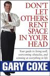 Don't Let Others Rent Space in Your Head: Your Guide to Living Well, Overcoming Obstacles, and Winning at Everything in Life
