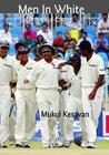 Men in White: A Book of Cricket. Mukul Kesavan