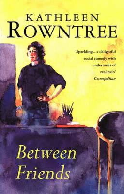 Between Friends by Kathleen Rowntree
