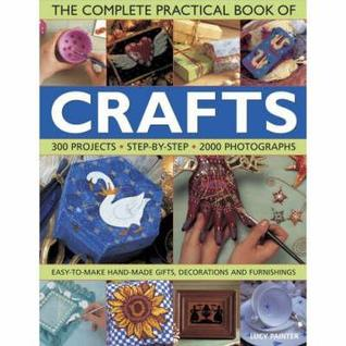 The Complete Practical Book of Crafts