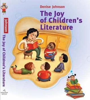 The Joy of Children's Literature by Denise  Johnson