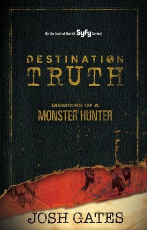 Destination Truth by Josh Gates