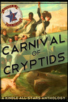 Carnival of Cryptids: An Anthology of Strange and Mysterious Creatures
