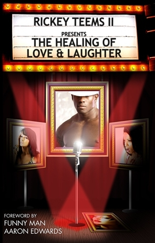 The Healing of Love & Laughter by Rickey Teems II