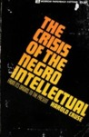 The Crisis of the Negro Intellectual From It's Origin to the Present