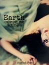 Earth, Cover Me by S.J. Davis