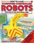 How to Make Computer-Controlled Robots (Usborne Electronic Workshop)