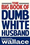 The Big Book of Dumb White Husband
