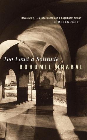 Too Loud a Solitude by Bohumil Hrabal