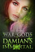 Damian's Immortal (War of Gods, #3)