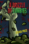 A Drizzle of Zombies (Book 1 of The Annals of Absurdity)