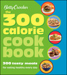 Betty Crocker The 300 Calorie Cookbook: 300 tasty meals for eating healthy everyday