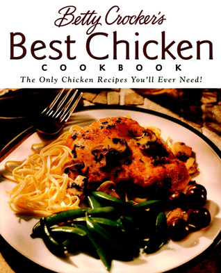 Betty Crocker's Best Chicken Cookbook by Betty Crocker
