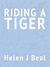 Riding a Tiger by Helen J. Beal