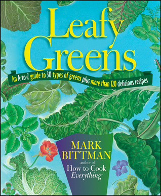 Leafy Greens: An A-to-Z Guide to 30 Types of Greens Plus More Than 120 Delicious Recipes