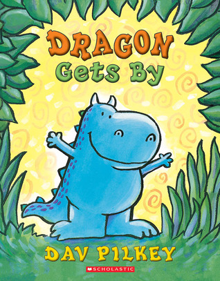 Dragon Gets By by Dav Pilkey