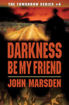 Darkness, Be My Friend (Tomorrow, # 4)