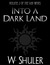 Into a Dark Land by Walter Shuler