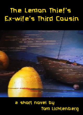The Lemon Thief's Ex-Wife's Third Cousin by Tom Lichtenberg