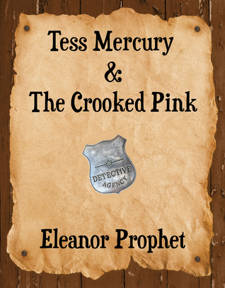 Tess Mercury and the Crooked Pink by Eleanor Prophet