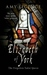 Elizabeth of York: The Forg...