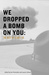 We Dropped a Bomb on You: T...