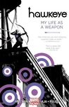 Hawkeye, Vol. 1: My Life as a Weapon (Hawkeye (Marvel NOW!) #1)