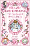 Madame Pamplemousse and the Enchanted Sweet Shop (Madame Pamplemousse, #3)