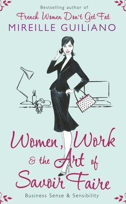 Women, Work, and the Art of Savoir Faire by Mireille Guiliano