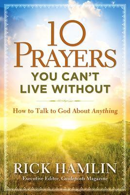 10 Prayers You Can't Live Without: How to Talk to God about Anything