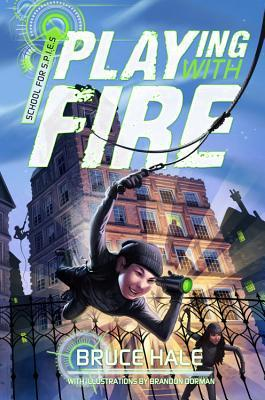 Playing with Fire (SCHOOL FOR S.P.I.E.S. Book#1)