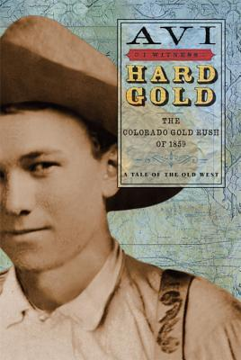 I Witness: Hard Gold: The Colorado Gold Rush of 1859: A Tale of the Old West