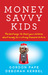 Money Savvy Kids: The Best Ways to Teach Your Children about Money for a Strong Financial Future