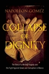Collapse of Dignity: The Story of a Mining Tragedy and the Fight Against Greed and Corruption in Mexico