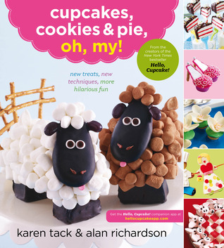 Cupcakes, Cookies & Pie, Oh, My! by Alan    Richardson