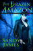 The Brazen Amazon by Sandy James
