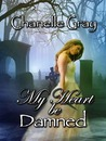 My Heart Be Damned by C. Gray