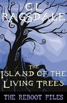 The Island of Living Trees (The Reboot Files #2)