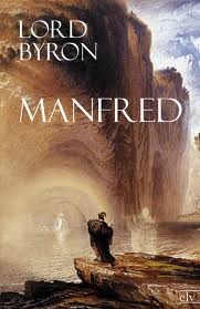 lord byron manfred a dramatic Manfred is a dramatic poem in three acts by lord byron, and possibly a self confessional work a noble, manfred, is haunted by the memory of some unspeakable crime in seeking for forgetfulness and oblivion, he wanders between his castle and the mountains.