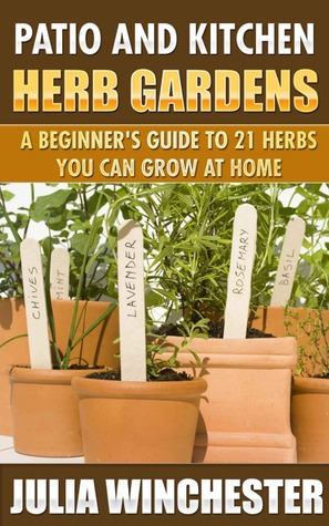 patio and kitchen herb gardens a beginner 39 s guide to 21 herbs you can grow at home by julia. Black Bedroom Furniture Sets. Home Design Ideas