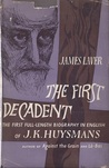 The First Decadent: Being The Strange Life Of J. K. Huysmans