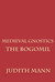 Medieval Gnostics: The Bogomil (Volume 1)