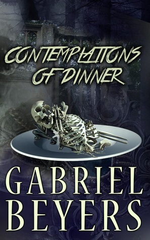 Contemplations of Dinner by Gabriel Beyers