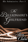 The Billionaire's Girlfriend (His Submissive, #5)