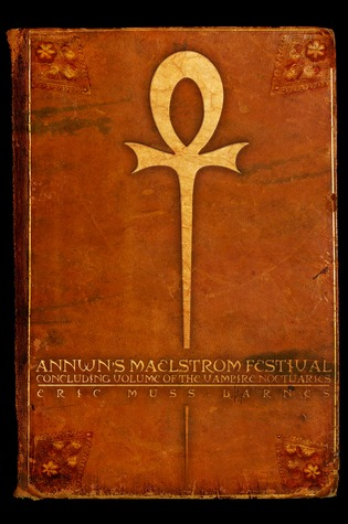 Annwn's Maelstrom Festival: Concluding Volume of the Vampire Noctuaries