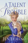 A Talent for Trouble by Jen Turano