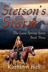 Stetson's Storm (Book Three of the Lasso Springs Series)